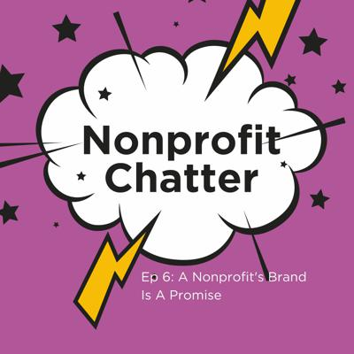 Cover art for Episode 6: A Nonprofit's Brand Is a Nonprofit's Promise