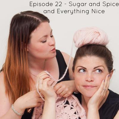 Cover art for Episode 22 - Sugar and Spice and Everything Nice