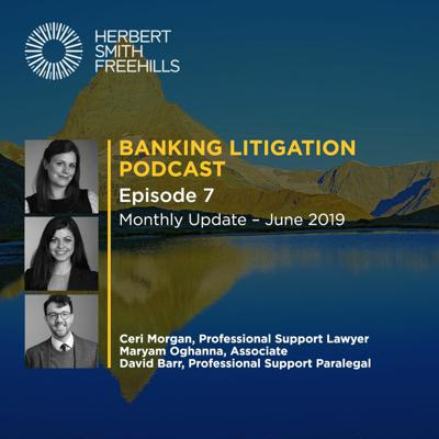 Banking Litigation Podcast EP7: Monthly Update – June 2019