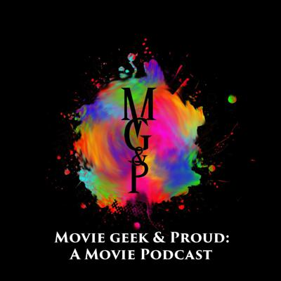 Movie Geek & Proud: A Movie Podcast