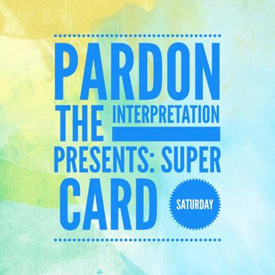 Cover art for Pardon the Interpretation Vol. 121: Super Card Saturday