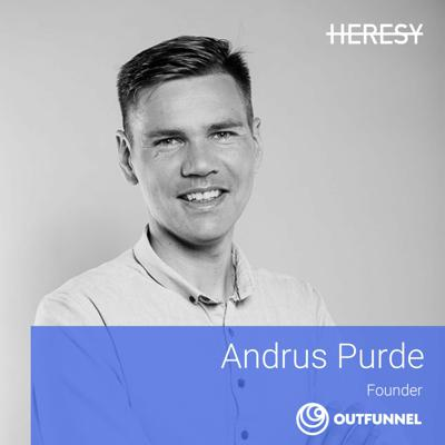 Heresy E17: Andrus Purde [Founder @ Outfunnel | Former CMO @ Pipedrive]
