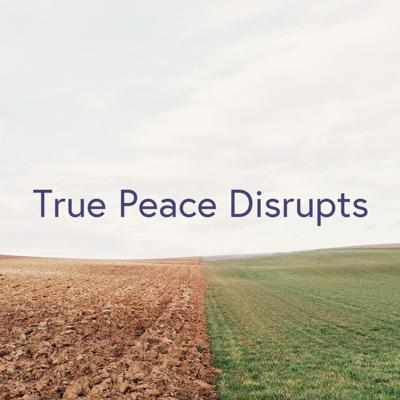 True Peace Disrupts- Pastor Tracey Beadle, August 25, 2019