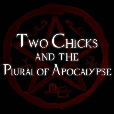 Two Chicks & the Plural of Apocalypse