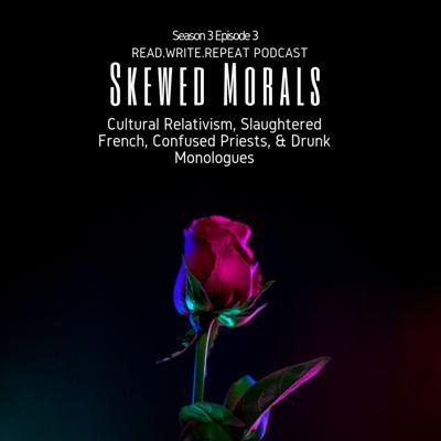 Cover art for Skewed Morals: Cultural Relativism, Slaughtered French, Confused Priests, & Drunk Monologues-S3E3