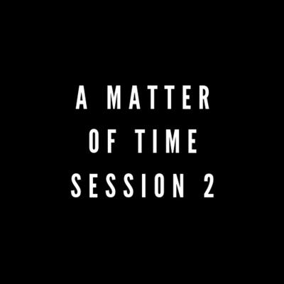 Cover art for A Matter Of Time Session 2