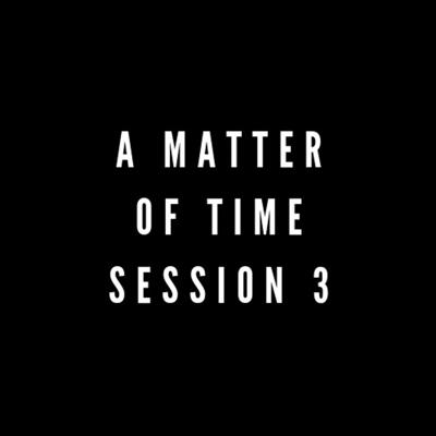 Cover art for A Matter of Time Session 3