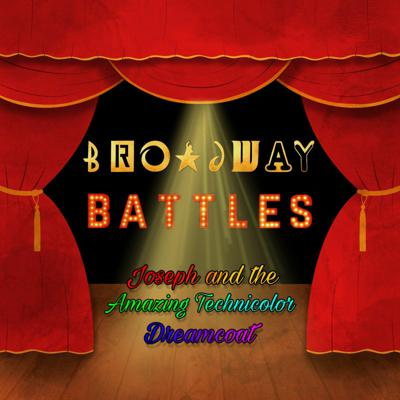 Broadway Battles Episode 2: Joseph and the Amazing Technicolor Dreamcoat