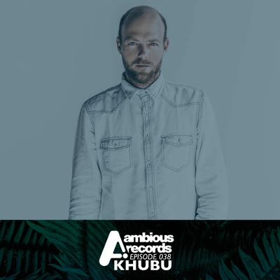 Cover art for Ambious Records Podcast - Episode 038 - Khubu