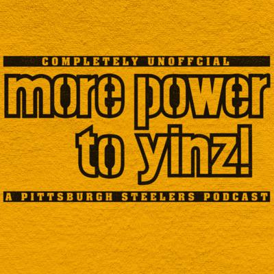 More Power To Yinz: A Pittsburgh Steelers Podcast