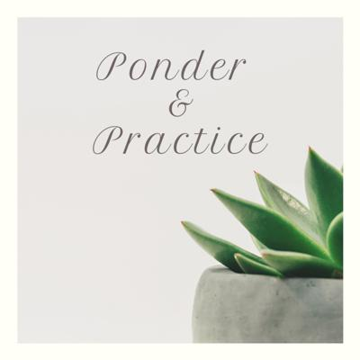 Ponder and Practice