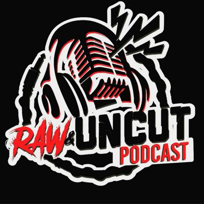 Raw And Uncut Podcast