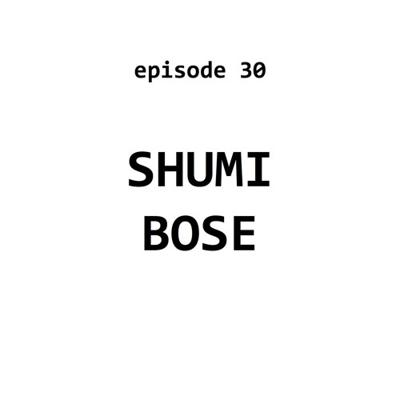 Cover art for Ep 30: Shumi Bose