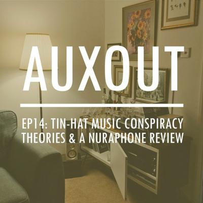 Cover art for Ep14: Tin-Hat Music Conspiracy Theories & A Nuraphone Review