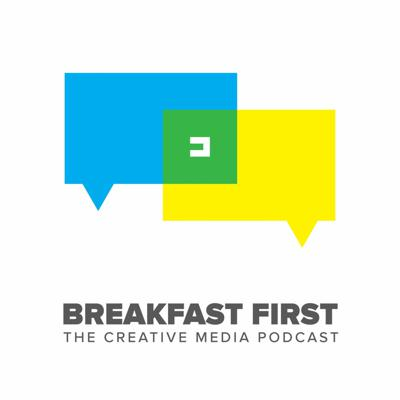 Breakfast First: The Creative Media Podcast