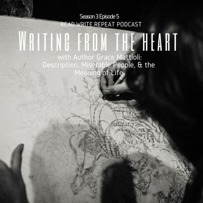 Cover art for Writing From the Heart With Grace Mattioli: Description, Miserable People,& the Meaning of Life-S3E5