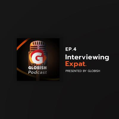 Globish Podcast - EP.4 Interviewing Expat