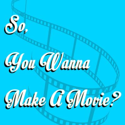 Cover art for So You Wanna Make A Movie? - Rick Dugdale