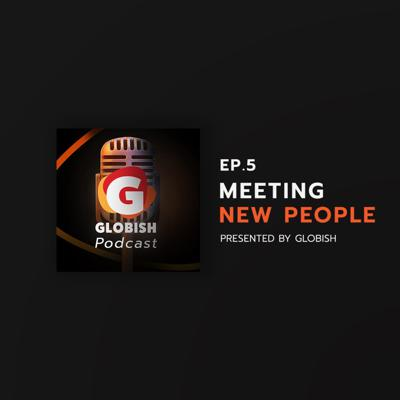 Globish Podcast - EP.5 Meeting New People At The Event