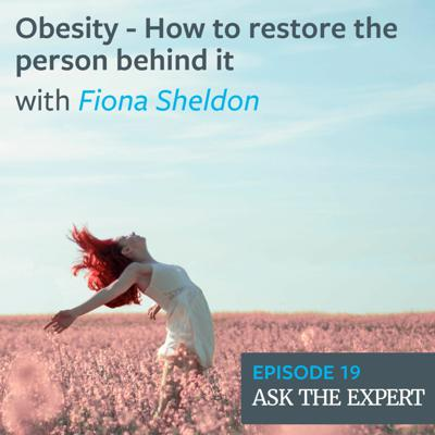 Cover art for Episode 19: Obesity - How to restore the person behind it with Fiona Sheldon