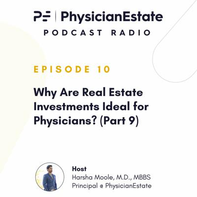 Cover art for Why Are Real Estate Investments Ideal for Physicians? (Part 9)