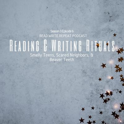 Cover art for Reading & Writing Rituals: Smelly Teens, Scared Neighbors, & Beaver Teeth-S3E6