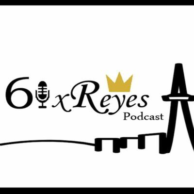 6ixReyes Podcast