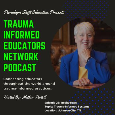 Cover art for Episode #26:  Becky Haas - Trauma Informed Educators Network Podcast