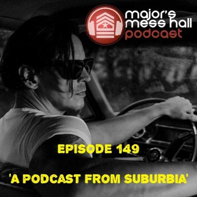 Cover art for Major's Mess Hall - Episode 149 - A Podcast From Suburbia