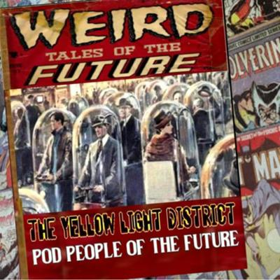 Cover art for 5/14/20: THE YELLOW LIGHT DISTRICT – POD PEOPLE OF THE FUTURE