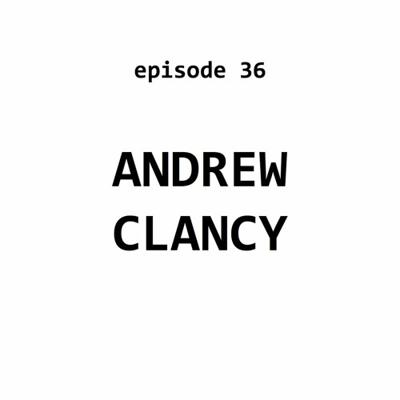 Cover art for Ep 36: Andrew Clancy
