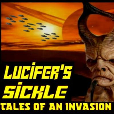 Cover art for 5/18/20: LUCIFER'S SICKLE – TALES OF AN INVASION PERSUASION W/ DANIEL GROTHE AND SHEPARD AMBELLAS