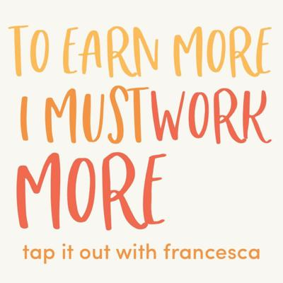 Cover art for #9: To earn more money I have to work more hours - Tap it out with Francesca