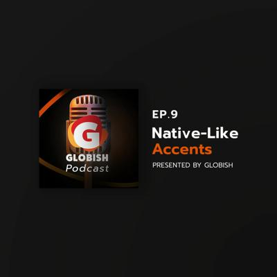Cover art for Globish Podcast - EP.9 Native-Like Accents