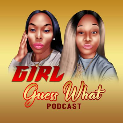 Girl Guess What Podcast