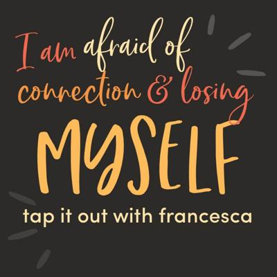 Cover art for #10 - I am afraid of connection & losing myself in a relationship - Tap it out with Francesca
