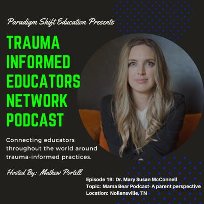 Cover art for Episode #19:  Dr. Mary Susan McConnell - Trauma Informed Educators Network Podcast