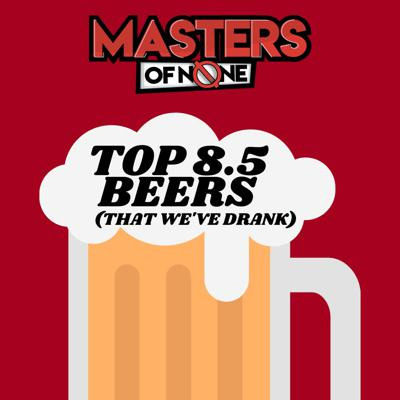 Cover art for EP 18.A - Top 8.5 Beers (That We've Drank)