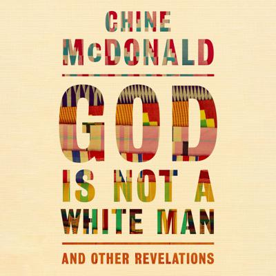 Cover art for GOD IS NOT A WHITE MAN by Chine McDonald, read by Chine McDonald - audiobook extract