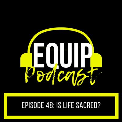 Cover art for Equip Pod #48 - Is Life Sacred?