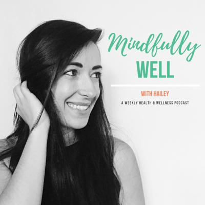 Mindfully Well with Hailey