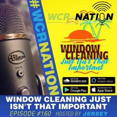 Cover art for Cleaning windows just isn't that important | WCR Nation  EP 160 | The Window Cleaning Podcast
