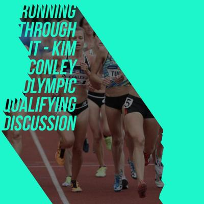 Cover art for Running Through It - Kim Conley Olympic Qualifying Discussion