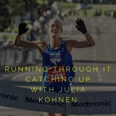 Cover art for Running Through It - 3:7 Catching Up With Julia Kohnen