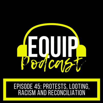 Cover art for Equip Podcast #45 - Protests, Looting, Racism and Reconciliation