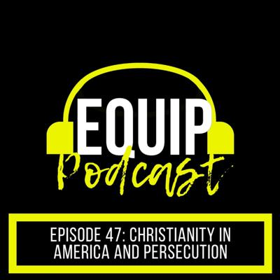 Cover art for Equip Podcast #47: Christianity in America and Persecution