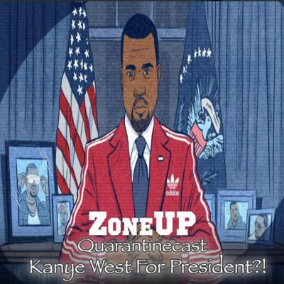 Cover art for ZoneUP Quarantinecast | Kanye West For President?!