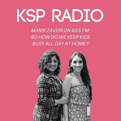 Cover art for Mansi Zaveri On 93.5 FM: So How Do We Keep Kids Busy All Day At Home?