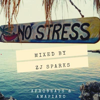 Cover art for ZJ SPARKS presents NO STRESS (Afrobeats x Amapiano)