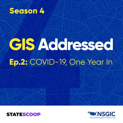 Cover art for GIS Addressed — Season 4, Episode 2: COVID-19, One Year In